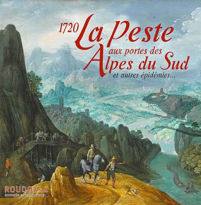 1720 la peste aux portes des Alpes du Sud et autres épidémies